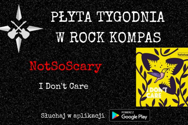 Płyta Tygodnia w Rock Kompas: NotSoScary - I Don't Care