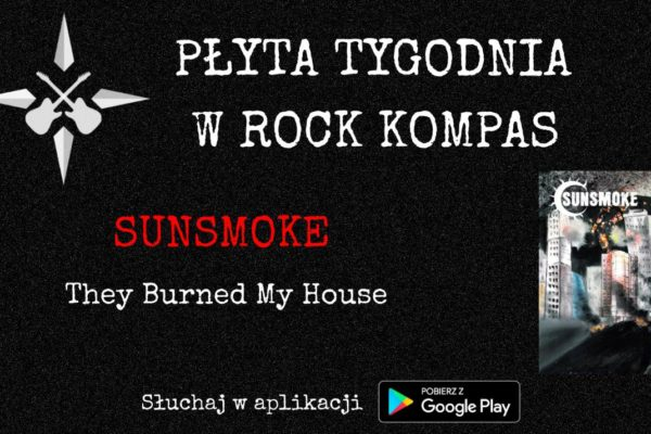 Płyta tygodnia w Rock Kompas: SUNSMOKE - They Burned My House
